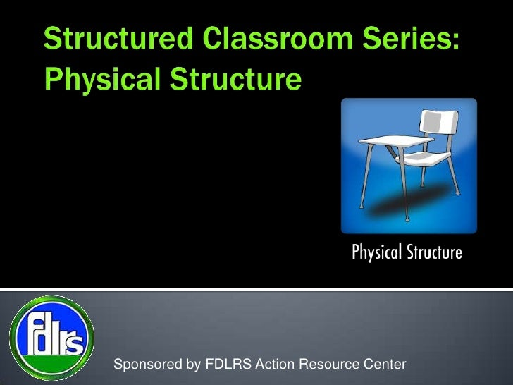 Structured Classroom Series:Physical Structure<br />Sponsored by FDLRS Action Resource Center<br />