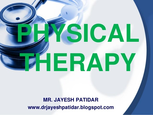 PHYSICALTHERAPYMR. JAYESH PATIDARwww.drjayeshpatidar.blogspot.com