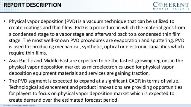 © Coherent market Insights. All Rights Reserved REPORT DESCRIPTION • Physical vapor deposition (PVD) is a vacuum technique...
