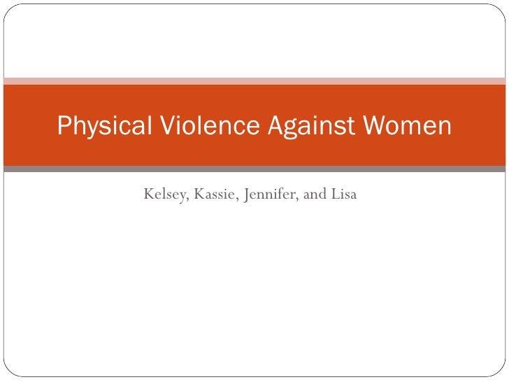 Kelsey, Kassie, Jennifer, and Lisa Physical Violence Against Women
