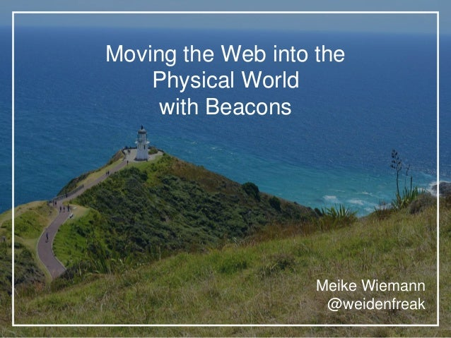 Moving the Web into the Physical World with Beacons Meike Wiemann @weidenfreak