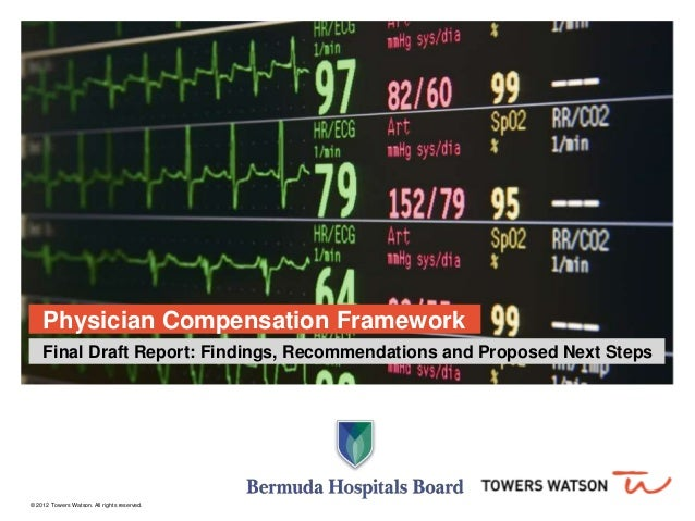 © 2012 Towers Watson. All rights reserved. Physician Compensation Framework Final Draft Report: Findings, Recommendations ...