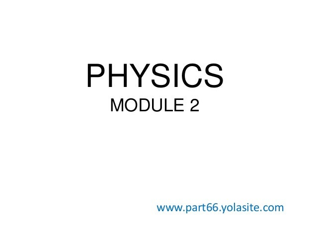 PHYSICS MODULE 2  www.part66.yolasite.com
