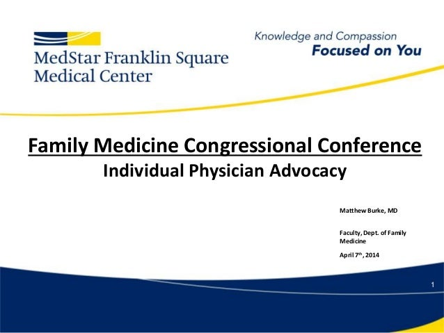1 Family Medicine Congressional Conference Individual Physician Advocacy Matthew Burke, MD Faculty, Dept. of Family Medici...