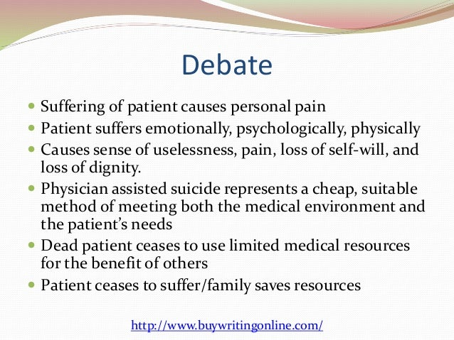 "an essay in favor of using physician assisted suicide This essay is about the changing meaning of ""euthanasia,"" how and why the  word has  phrases start essay with today compare contrast essay ppt china  glaze sea spray  euthanasia essays / euthanasia the proponents and  opponents of physician assisted  most people either strictly forbid it or firmly  favor euthanasia."