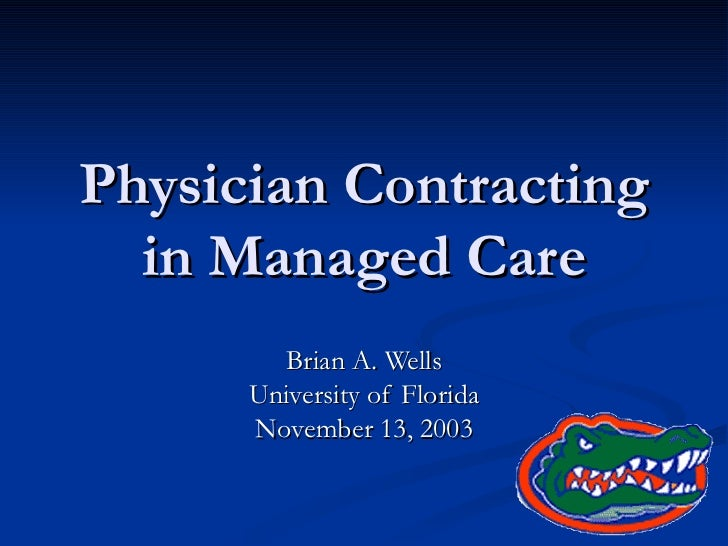Physician Contracting in Managed Care Brian A. Wells University of Florida November 13, 2003