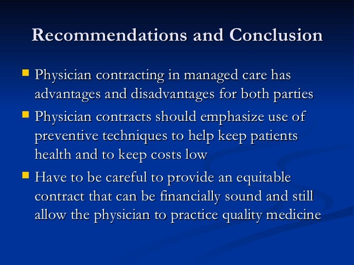 managed care advantages and disadvantages Medicaid is a social welfare health and medical services program for low income individuals and families the program is headed by the federal government and managed by the individual states naturally, such a large social welfare program is not without its advantages and disadvantages advantages since medicaid caters to individuals and families who belong in [.