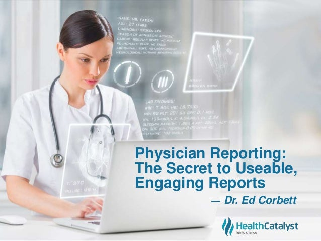 Physician Reporting: The Secret to Useable, Engaging Reports — Dr. Ed Corbett