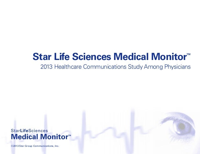 Star Life Sciences Medical Monitor™ 2013 Healthcare Communications Study Among Physicians ©2013 Star Group Communications,...