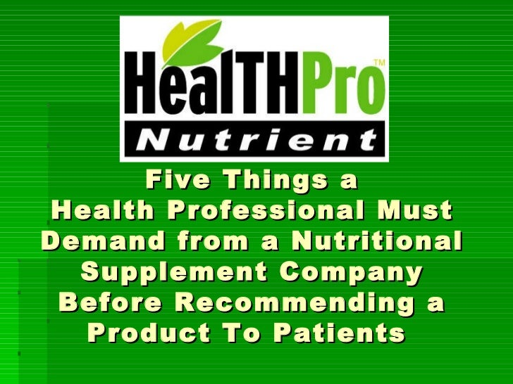 Five Things a Health Professional Must Demand from a Nutritional Supplement Company Before Recommending a Product To Patie...