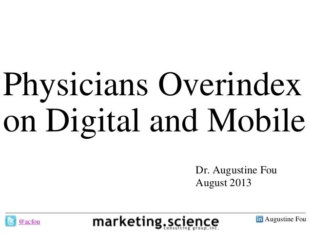 Augustine Fou- 1 - Physicians Overindex on Digital and Mobile Dr. Augustine Fou August 2013 @acfou
