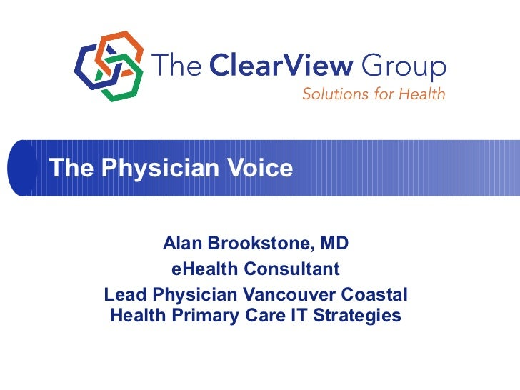 Alan Brookstone, MD eHealth Consultant Lead Physician Vancouver Coastal Health Primary Care IT Strategies The Physician Vo...