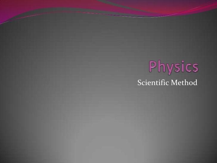 Physics<br />Scientific Method<br />