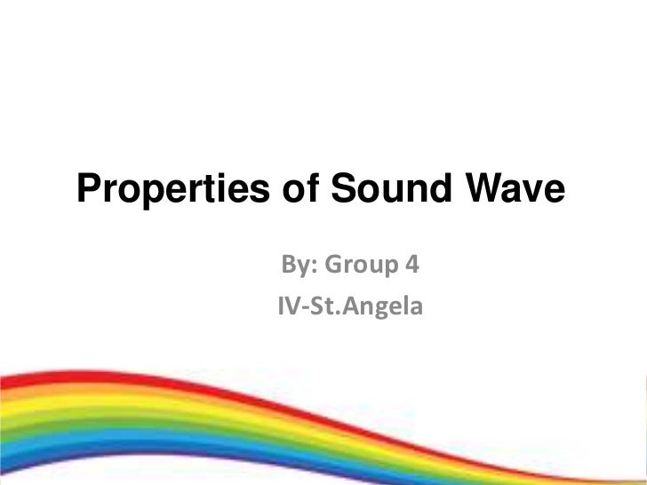 Properties of Sound Wave         By: Group 4         IV-St.Angela