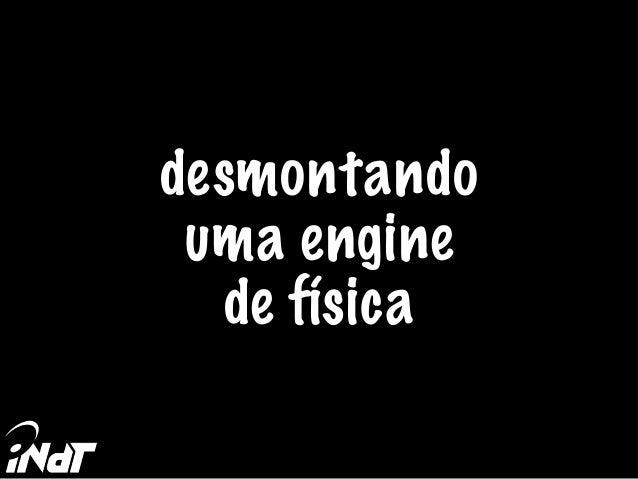 desmontando uma engine de física