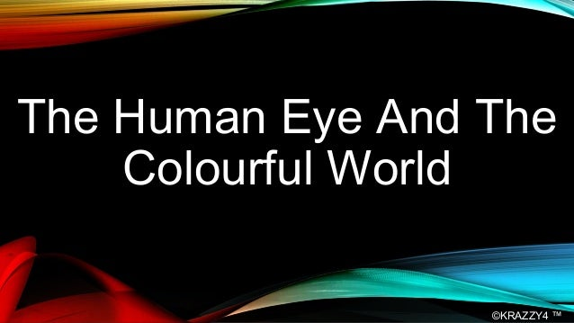 The human eye and the colourful world essay