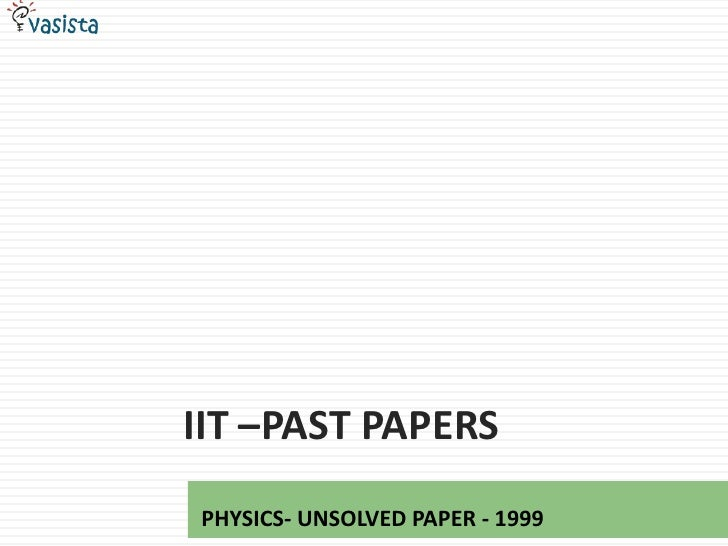 IIT –Past papers<br />PHYSICS- UNSOLVED PAPER - 1999<br />