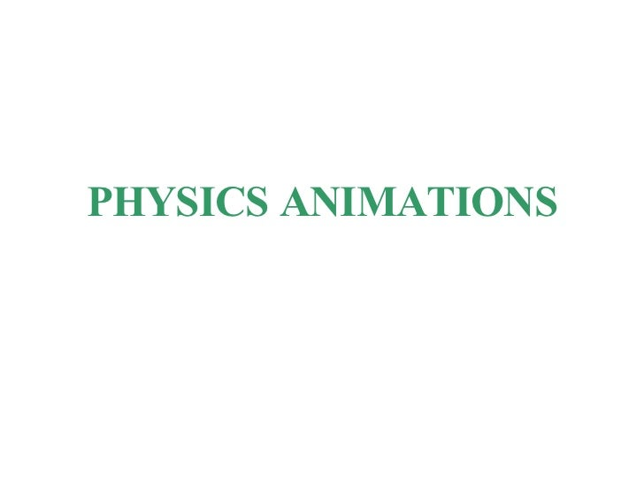 PHYSICS ANIMATIONS