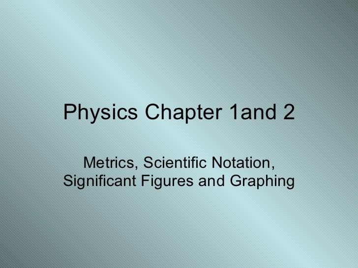 Physics Chapter 1and 2 Metrics, Scientific Notation, Significant Figures and Graphing