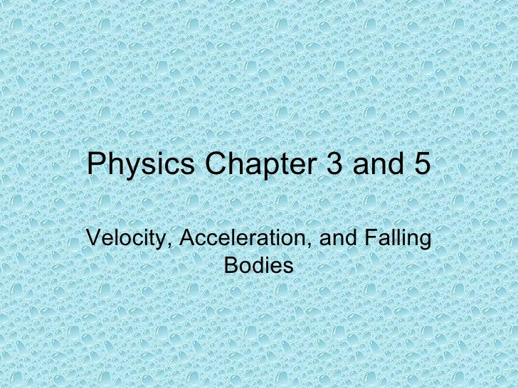 Physics Chapter 3 and 5 Velocity, Acceleration, and Falling Bodies