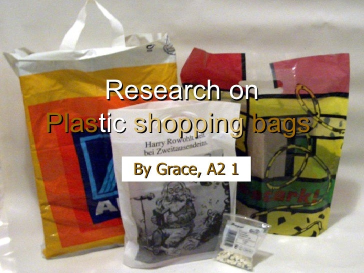 Research on Plas tic  shopping  bags   By Grace, A2 1