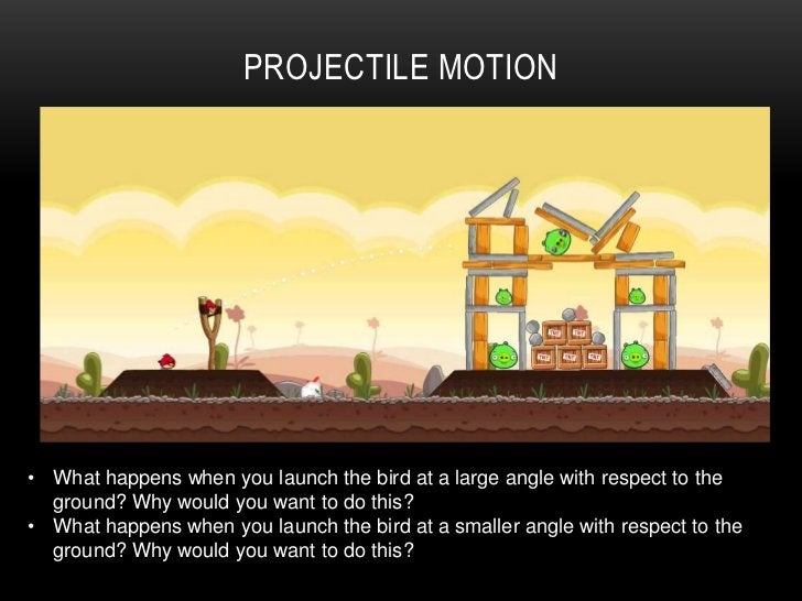 PROJECTILE MOTION• What happens when you launch the bird at a large angle with respect to the  ground? Why would you want ...