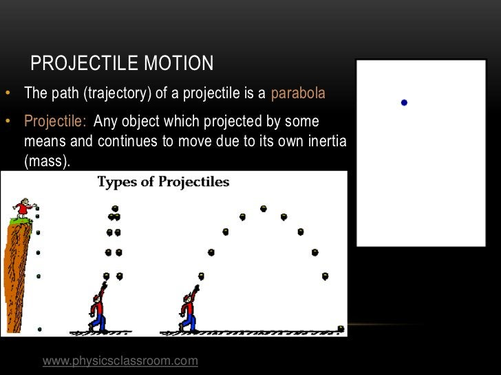 PROJECTILE MOTION• The path (trajectory) of a projectile is a parabola• Projectile: Any object which projected by some  me...