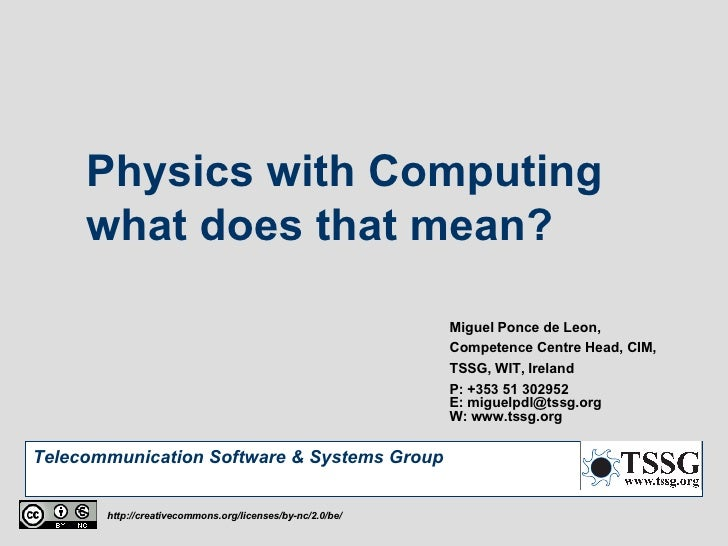 Physics with Computing  what does that mean? Miguel Ponce de Leon, Competence Centre Head, CIM, TSSG, WIT, Ireland P: +353...