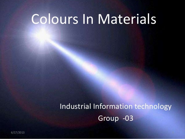 Colours In MaterialsIndustrial Information technologyGroup -036/17/2013 1