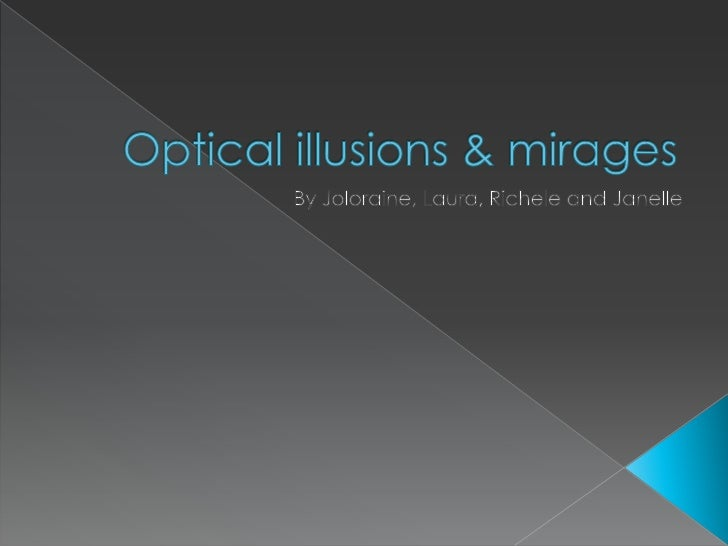 Optical illusions & mirages<br />By Joloraine, Laura, Richele and Janelle<br />