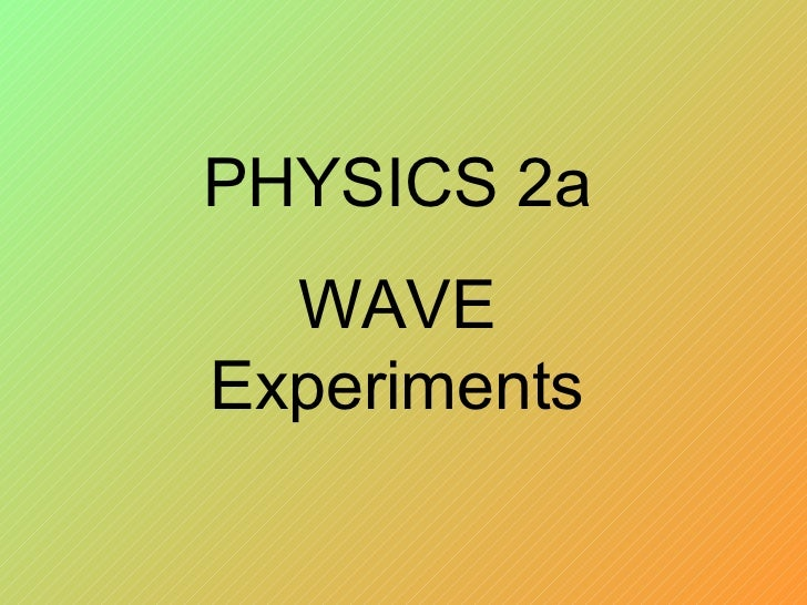 PHYSICS 2a WAVE Experiments