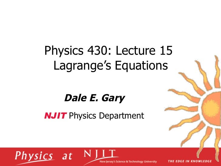 Physics 430: Lecture 15  Lagrange's Equations Dale E. Gary NJIT  Physics Department