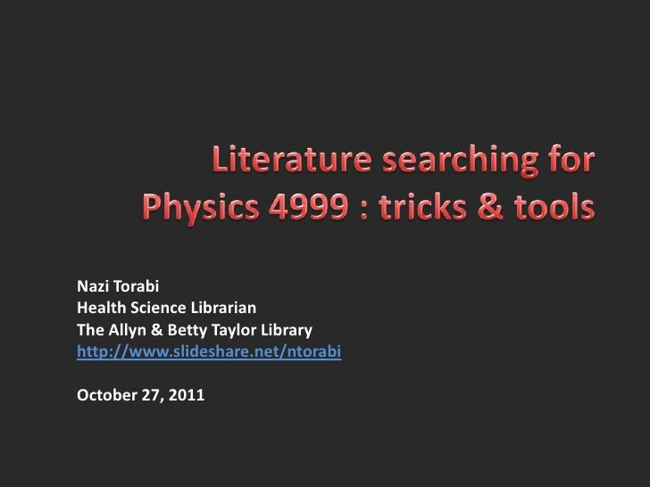 Nazi TorabiHealth Science LibrarianThe Allyn & Betty Taylor Libraryhttp://www.slideshare.net/ntorabiOctober 27, 2011