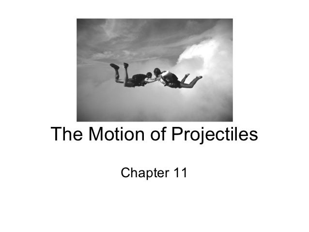 The Motion of Projectiles        Chapter 11