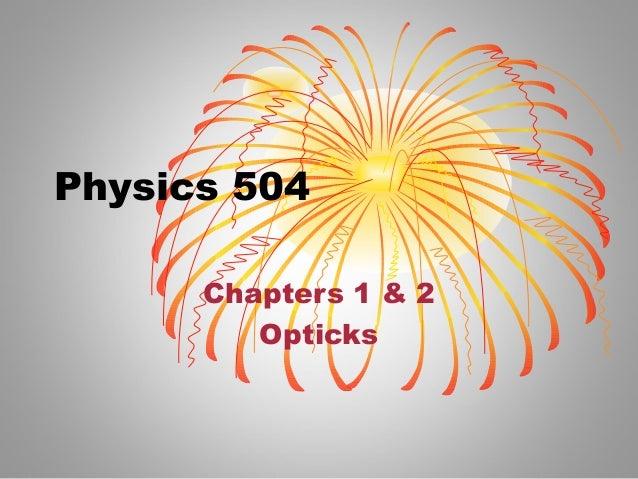 Physics 504 Chapters 1 & 2 Opticks