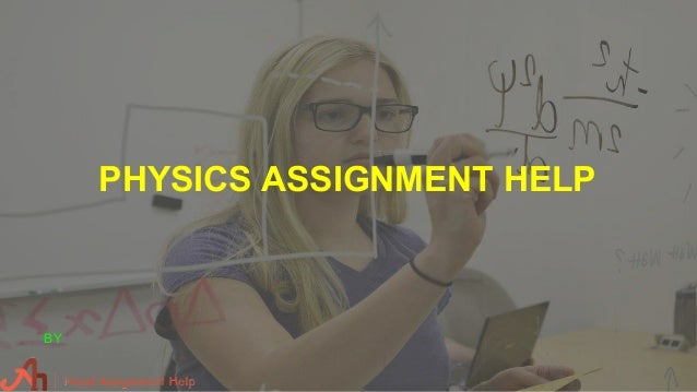 physics assignment help physics assignment help by