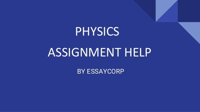 physics assignment help physics assignment help by essaycorp