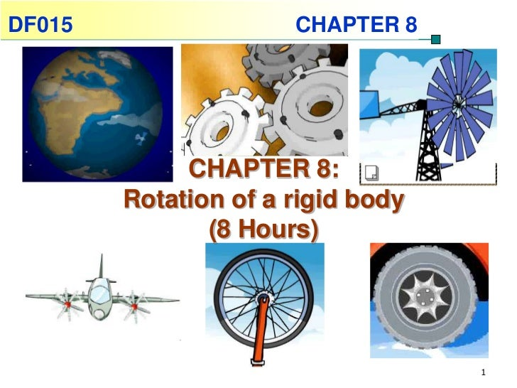 DF015                 CHAPTER 8             CHAPTER 8:        Rotation of a rigid body               (8 Hours)            ...