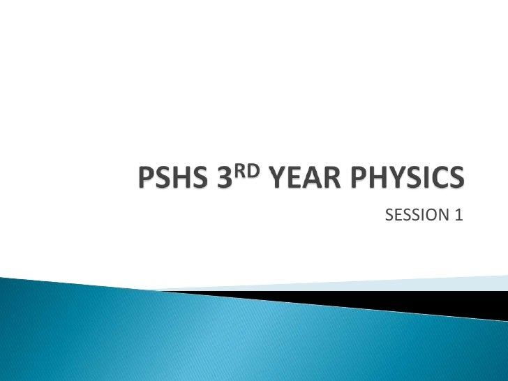 PSHS 3RD YEAR PHYSICS<br />SESSION 1<br />