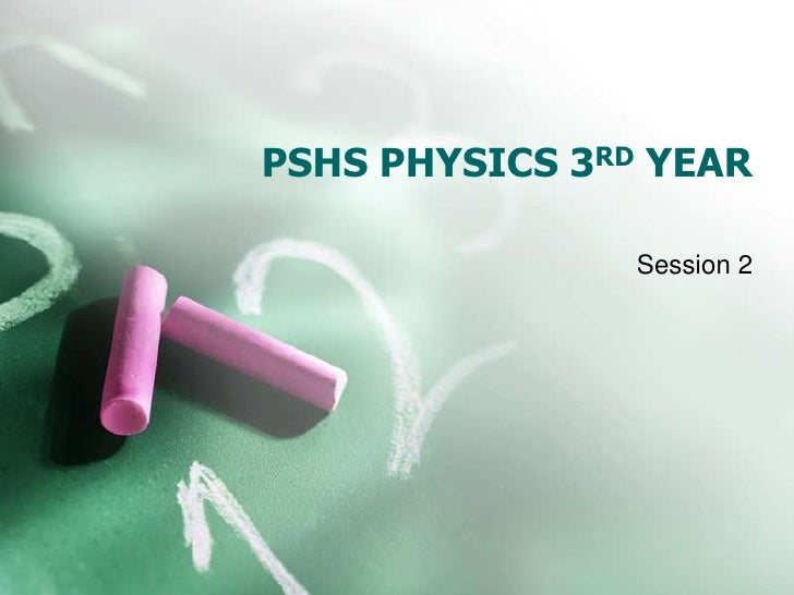 PSHS PHYSICS 3RD YEAR<br />Session 2<br />