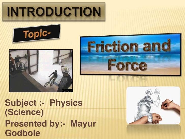 Subject :- Physics(Science)Presented by:- MayurGodbole