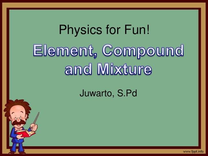 Physics for Fun!   Juwarto, S.Pd