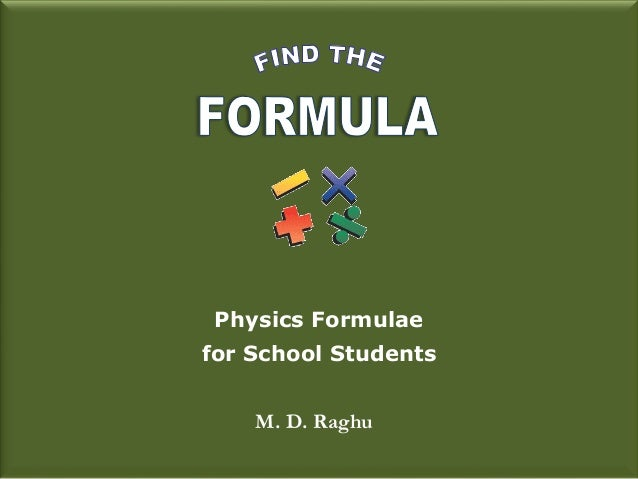 Physics Formulae for School Students M. D. Raghu