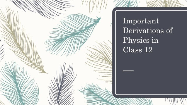 Physics Important Derivation for Class 12 - Important