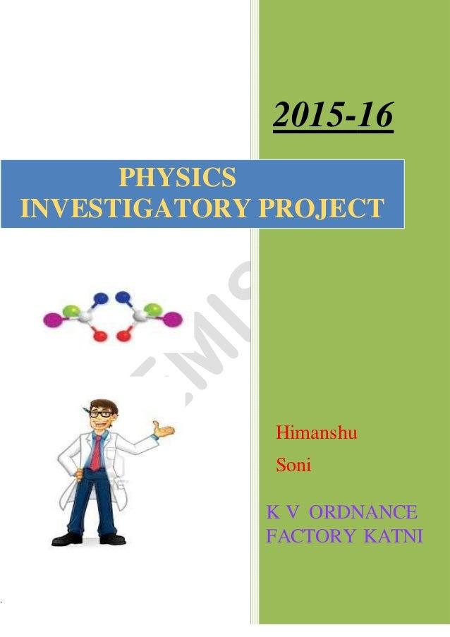 ` 2015-16 Himanshu Soni K V ORDNANCE FACTORY KATNI PHYSICS INVESTIGATORY PROJECT