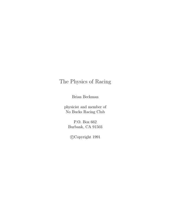 The Physics of Racing       Brian Beckman   physicist and member of   No Bucks Racing Club       P.O. Box 662    Burbank, ...