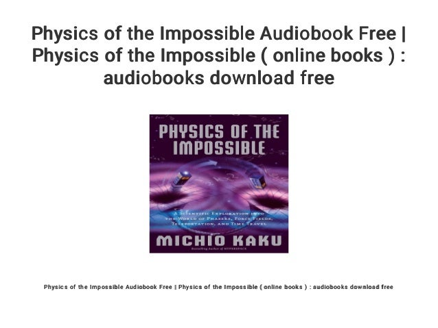 Physics of the impossible audiobook free download mp3 online | physic….