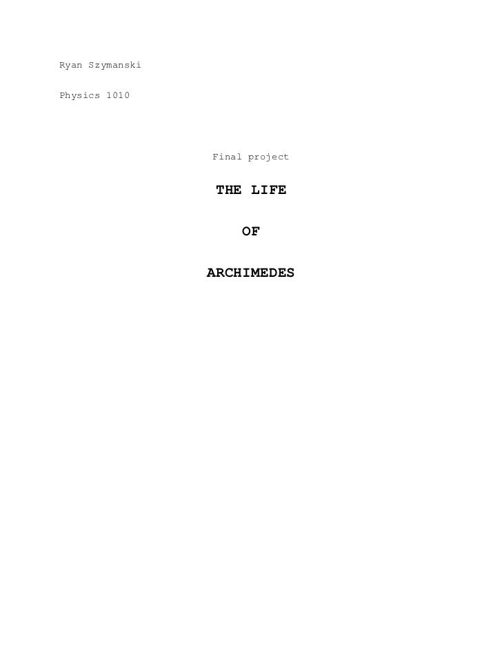 Ryan Szymanski<br />Physics 1010<br />Final project<br />THE LIFE<br />OF<br />ARCHIMEDES<br />Archimedes was born in 287 ...