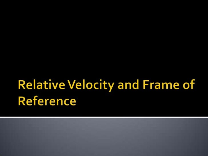 Relative Velocity and Frame of Reference<br />