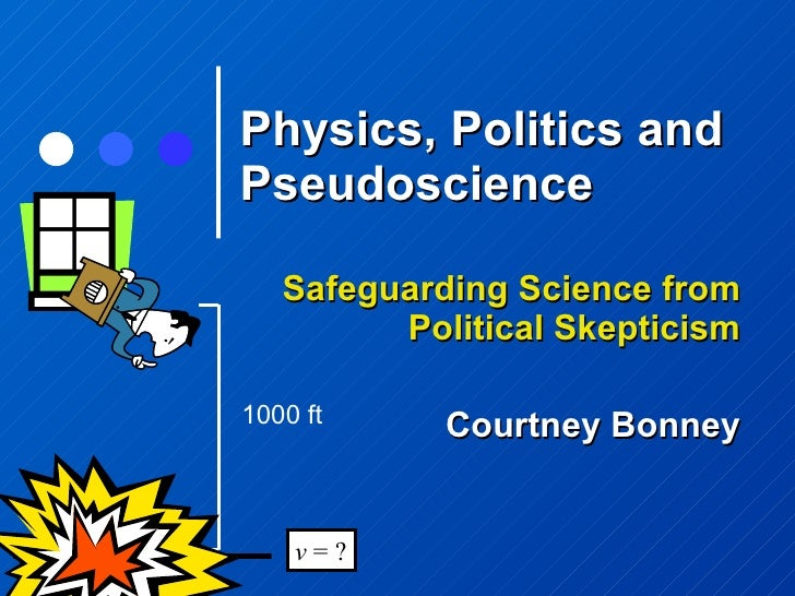 Physics, Politics and Pseudoscience Safeguarding Science from Political Skepticism Courtney Bonney 1000 ft v  = ?
